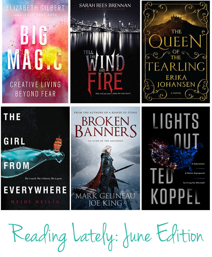 Reading Lately: June. Reviews of Big Magic, Tell the Wind and Fire, The Queen of Tearling, The Girl from Everywhere, Broken Banners, Lights Out || Puppies & Pretties