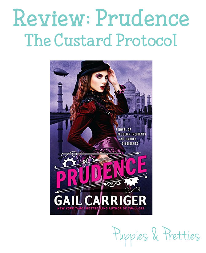 Prudence The Custard Protocol by Gail Carriger review | Puppies & Pretties