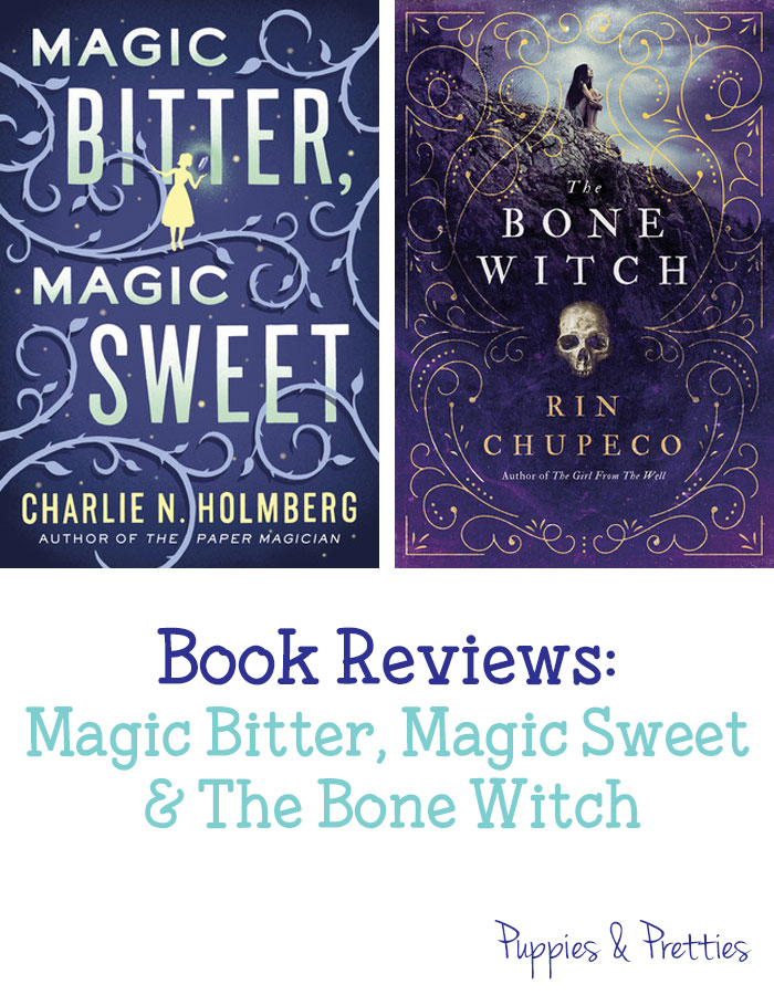 Book Reviews of Magic Bitter, Magic Sweet by Charlie Holmberg and The Bone Witch by Rin Chupeco | Puppies & Pretties