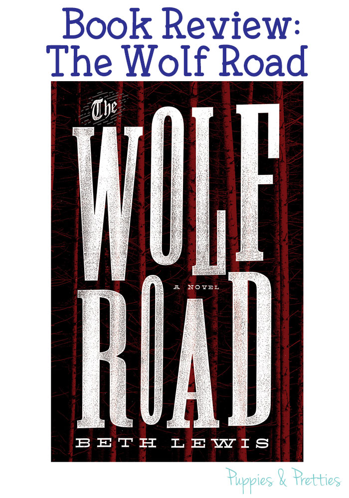 The Wolf Road Review   Beth Lewis   Puppies & Pretties