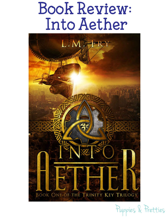Into Aether review | book review | Trinity Key Trilogy by L.M. Fry | Puppies & Pretties