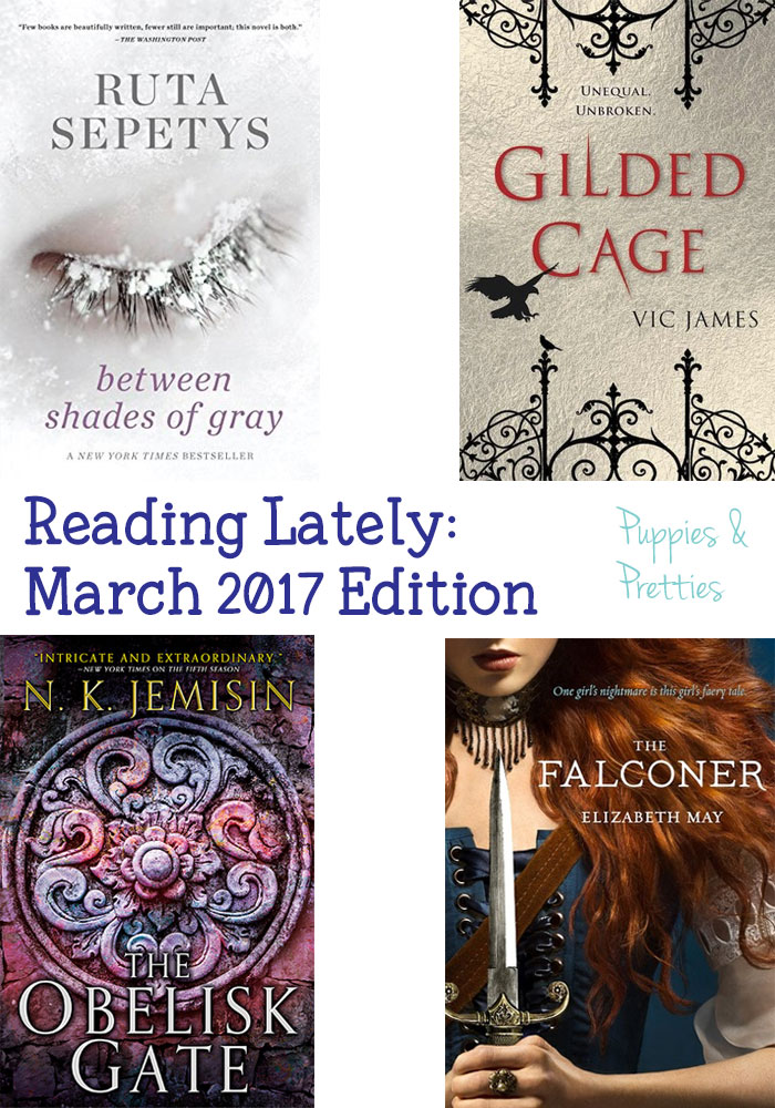Reading Lately: March 2017 | reviews of Between Shades of Gray by Ruta Sepetys, Gilded Cage by Vic James, The Obelisk Gate by N.K. Jemisin, The Falconer by Elizabeth May | Puppies & Pretties