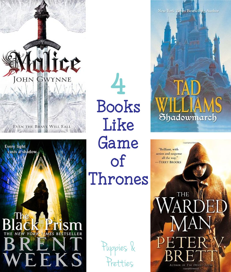 4 books like Game of Thrones: Malice by John Gwynne, Shadowmarch by Tad Williams, The Black Prism by Brent Weeks, and The Warded Man by Peter V. Brett   Puppies & Pretties