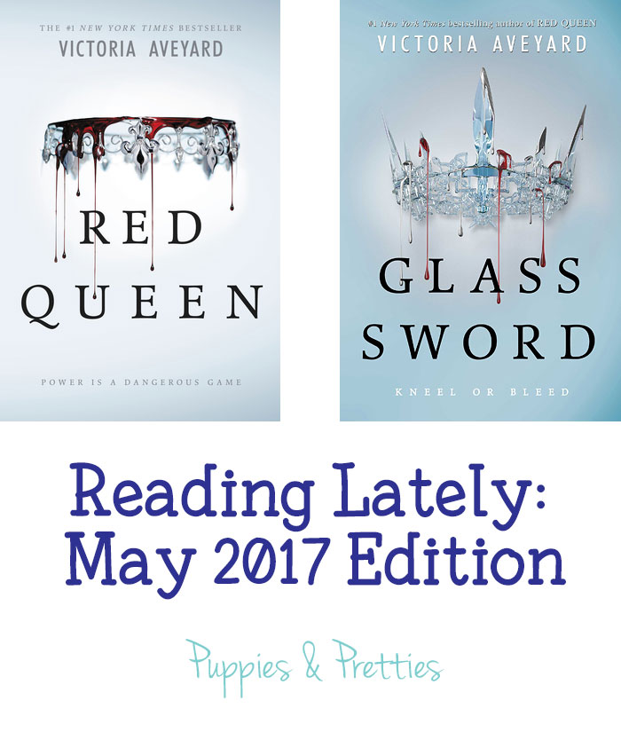Reading Lately May 2017 Edition: Red Queen   Glass Sword   Victoria Aveyard   Red Queen Series   Puppies & Pretties