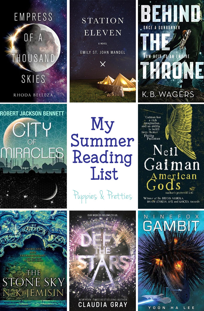 My Summer Reading List: Empress of a Thousand Skies by Rhoda Belleza, Station Eleven by Emily St. John Mandel, Behind the Throne by K.B. Wagers, City of Miracles by Robert Jackson Bennett, American Gods by Neil Gaiman, The Stone Sky By N.K. Jemisin, Defy the Stars by Claudia Gray, Ninefox Gambit by Yoon Ha Lee | Puppies & Pretties