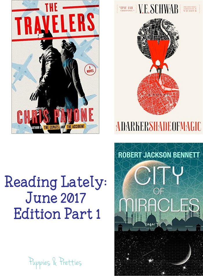 Reading Lately: June 2017 Edition - Part 1: book reviews of The Travelers by Chris Pavone, A Darker Shade of Magic by V.E. Schwab, City of Miracles by Robert Jackson Bennett   Puppies & Pretties