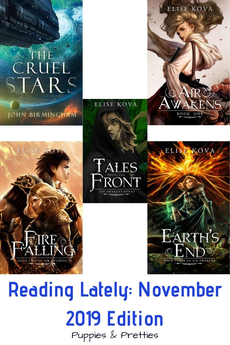 Reading Lately: November 2019 Edition   Book reviews of The Cruel Stars by John Birmingham; Air Awakens, Fire Falling, Tales from the Front, and Earth's End by Elise Kova   Puppies & Pretties
