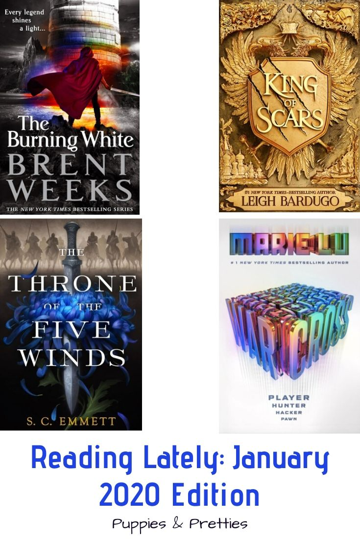 Reading Lately: January 2020 Edition   book reviews of The Burning White by Brent Weeks; King of Scars by Leigh Bardugo; The Throne of the Five Winds by S.C. Emmett; Warcross by Marie Lu   Puppies & Pretties
