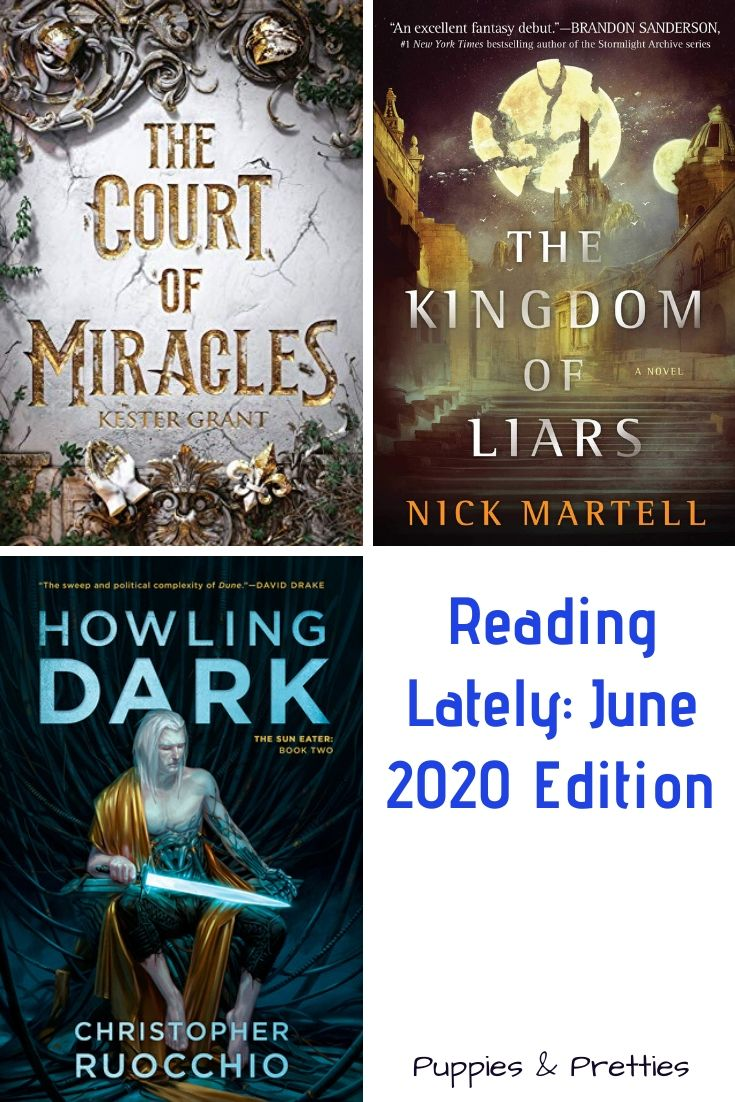 Reading Lately: June 2020 Edition | Book reviews of The Court of Miracles by Kester Grant; The Kingdom of Liars by Nick Martell; Howling Dark by Christopher Ruocchio | Puppies & Pretties