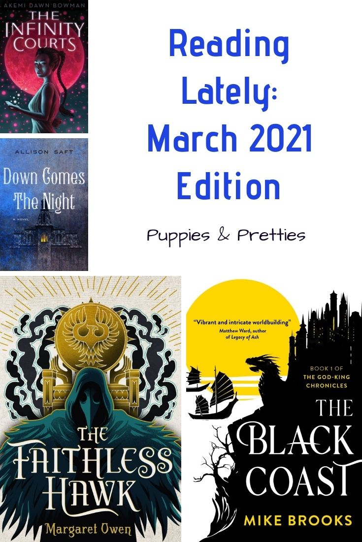 Reading Lately: March 2021 Edition | Book reviews of The Infinity Courts by Akemi Dawn Bowman; Down Comes the Night by Allison Saft; The Faithless Hawk by Margaret Owen; The Black Coast by Mike Brooks | Puppies & Pretties