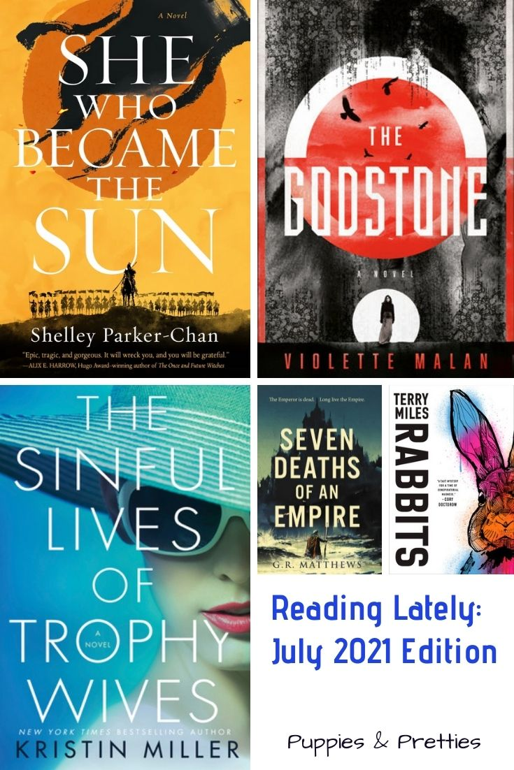 Book reviews of She Who Became the Sun by Shelley Parker-Chan; The Godstone by Violette Malan; The Sinful Lives of Trophy Wives by Kristin Miller; Seven Deaths of an Empire by G.R. Matthews; Rabbits by Terry Miles | Puppies & Pretties